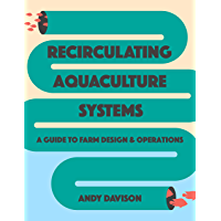 Recirculating Aquaculture Systems: A Guide to Farm Design and Operations