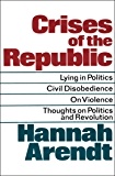 Crises of the Republic: Lying in Politics, Civil Disobedience, On Violence, Thoughts on Politics and Revolution (English Edition)