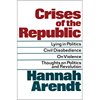 Crises of the Republic: Lying in Politics, Civil Disobedience, On Violence, Thoughts on Politics and Revolution (English…