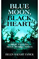 Blue Moon, Black Heart: Book VI of the Moon Mystery Series Kindle Edition
