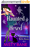 Haunted And Hexed (Blackwood Bay Witches Paranormal Cozy Mystery Book 1) (English Edition)