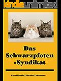 Das Schwarzpfoten-Syndikat: Amüsante Geschichten aus der Katzen-Unterwelt