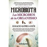 Microbiota. Los microbios de tu organismo (B): Adéntrate en el mundo infinitesimal y oculto de los minúsculos seres vivos que