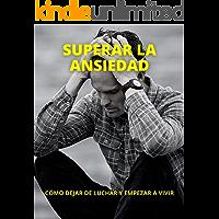 SUPERAR LA ANSIEDAD: CÓMO DEJAR DE LUCHAR Y EMPEZAR A VIVIR (Spanish Edition)