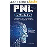 La PNL de A à Z: Comment la PNL vous aidera à atteindre vos objectifs et réussir dans la vie (Retrouvez la forme)