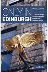 Only in Edinburgh: A Guide to Unique Locations, Hidden Corners and Unusual Objects (Only in Guides) Paperback
