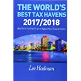 The World's Best Tax Havens: How to Cut Your Taxes to Zero & Safeguard Your Financial Freedom