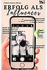 Influencer werden: Sichtbar dank Onlinekommunikation & Social Media, mehr Wirkung mit Selbstmarketing Öffentlichkeitsarbeit & Positionierung, Menschen begeistern durch Charisma Kindle Ausgabe