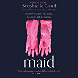 Maid: Hard Work, Low Pay, and a Mother's Will to Survive (English Edition)