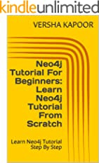 Neo4j Tutorial For Beginners: Learn Neo4j Tutorial From Scratch: Learn Neo4j Tutorial Step By Step (English Edition)