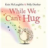 While We Can't Hug (Hedgehog & Friends Book 2)