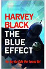 The Blue Effect: The Day the Cold War turned Hot Kindle Edition