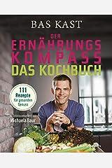 Der Ernährungskompass - Das Kochbuch: 111 Rezepte für gesunden Genuss Kindle Ausgabe