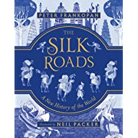 The Silk Roads: A New History of the World – Illustrated Edition: The Extraordinary History that created your World…