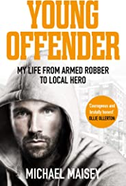 Young Offender: My Life from Armed Robber to Local Hero