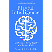 Playful Intelligence: The Power of Living Lightly in a Serious World (English Edition)