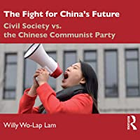 The Fight for China's Future: Civil Society vs. the Chinese Communist Party