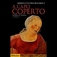 A capo coperto: Storie di donne e di veli (Storica paperbacks Vol. 174)