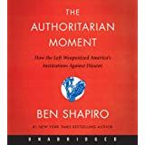 The Authoritarian Moment CD: How the Left Weaponized America's Institutions Against Dissent