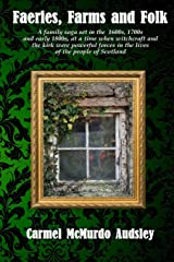 Faeries, Farms and Folk: A family saga set in the 1600s, 1700s and early 1800s at a time when witchcraft and the kirk were powerful forces in the lives of the people of Scotland Paperback