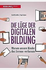 Die Lüge der digitalen Bildung: Warum unsere Kinder das Lernen verlernen Kindle Ausgabe