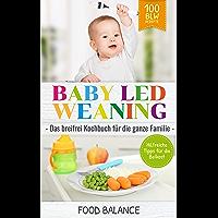 Baby Led Weaning: Das breifrei Kochbuch für die ganze Familie Hilfreiche Tipps für die Beikost 100 BLW Rezepte (Baby…
