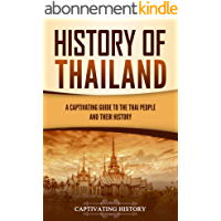 History of Thailand: A Captivating Guide to the Thai People and Their History (English Edition)
