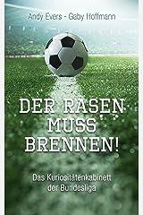 Der Rasen muss brennen!: Das Kuriositätenkabinett der Bundesliga Kindle Ausgabe