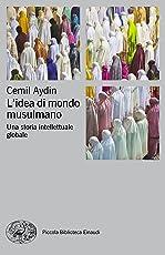 L'idea di mondo musulmano: Una storia intellettuale globale (Piccola biblioteca Einaudi. Nuova serie Vol. 699)