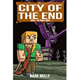City of the End (Book 1): The World Above (An Unofficial Minecraft Diary Book for Kids Ages 9 - 12 (Preteen)