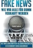 Fake News: Wie wir alle für dumm verkauft werden