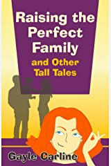 Raising the Perfect Family and Other Tall Tales Kindle Edition