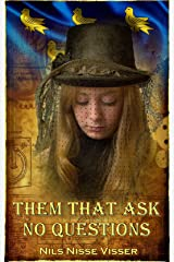 THEM THAT ASK NO QUESTIONS: A Sussex Steampunk Tale Kindle Edition