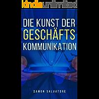 DIE KUNST DER GESCHÄFTSKOMMUNIKATION: DIE KUNST DER GESCHÄFTSKOMMUNIKATION DAMON SALVATORE (German Edition)