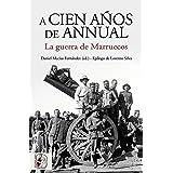 A cien años de Annual: La Guerra de Marruecos (Historia de España)