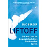 Liftoff: The Desperate Early Days of SpaceX, and the Launching of a New Era