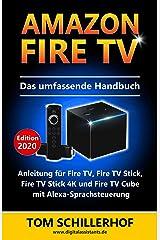 Amazon Fire TV - Das umfassende Handbuch: Anleitung für Fire TV, Fire TV Stick, Fire TV Stick 4K und Fire TV Cube mit Alexa-Sprachsteuerung Kindle Ausgabe