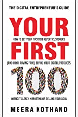 Your First 100: How to Get Your First 100 Repeat Customers (and Loyal, Raving Fans) Buying Your Digital Products Without Sleazy Marketing or Selling Your Soul Kindle Edition