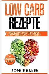 Low Carb Rezeptbuch: 250 leckere Low Carb Rezepte fürs jeden Geschmack egal ob Frühstück, Mittagessen und Abendessen! Inklusive Snackrezepte und Desserts! Kochen ohne zu Verzichten! Kindle Ausgabe