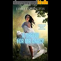 A Shrew for Mr. Darcy : A Pride and Prejudice Novel Variation (English Edition)