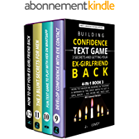 Building Confidence, Text Game, 3 Secrets, and Getting Your Ex-Girlfriend Back: How to Never Be Boring in Texting a…