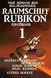 Großband Raumschiff Rubikon 1 - Vier Romane der Weltraumserie (Weltraumserie Rubikon Großband)