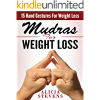 Mudras: Mudras For Weight Loss: 15 Easy Hand Gestures For Easy Weight Loss (Mudras, Mudras For Beginners, Mudras For Weight Loss)