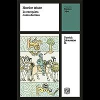 Noche triste: La conquista como derrota (México 500 nº 6) (Spanish Edition)