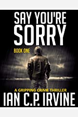 Say You're Sorry (Book One): A Gripping Crime Thriller (A DCI Campbell McKenzie Detective Conspiracy Thriller) Kindle Edition