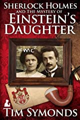 Sherlock Holmes and The Mystery Of Einstein's Daughter Kindle Edition