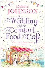 A Wedding at the Comfort Food Cafe: Celebrate the Wedding of the Year in this heartwarming, feel good and funny romance from the bestselling author Kindle Edition