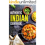 Authentic Indian Cookbook: Enjoy this Easy to Follow Collection of Indian Recipes that Will Have Those Dining at Your Table B