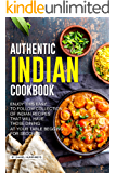 Authentic Indian Cookbook: Enjoy this Easy to Follow Collection of Indian Recipes that Will Have Those Dining at Your…