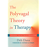The Polyvagal Theory in Therapy: Engaging the Rhythm of Regulation (Norton Series on Interpersonal Neurobiology…